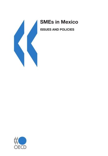 SMEs in Mexico: Issues and Policies: Organisation for Economic Co-operation and Develop, OECD