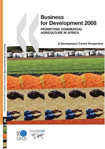 Business for Development 2008: Promoting Commercial Agriculture in Africa: OECD Organisation for ...