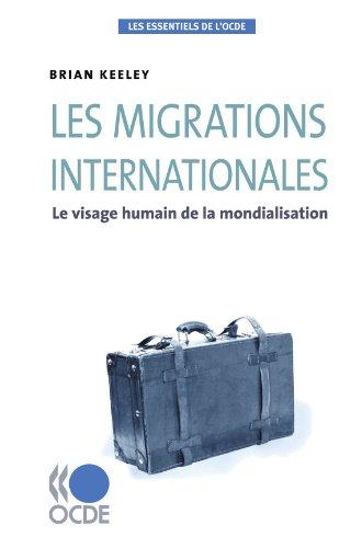 Les essentiels de l'OCDE Les migrations internationales: Le visage humain de la mondialisation...