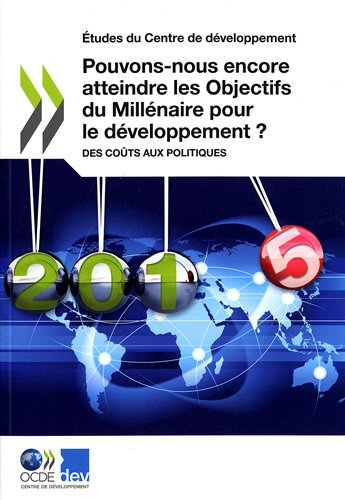9789264075382: Etudes Du Centre de Developpement Pouvons-Nous Encore Atteindre Les Objectifs Du Millenaire Pour Le Developpement ?: Des Couts Aux Politiques (French Edition)