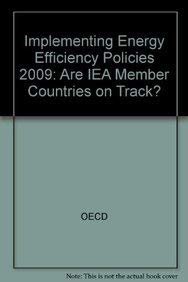 9789264075689: Implementing Energy Efficiency Policies 2009: Are IEA Member Countries on Track?