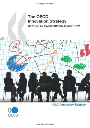 The OECD Innovation Strategy: Getting a Head Start on Tomorrow: Organisation for Economic ...
