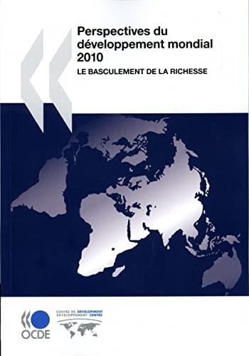 Perspectives du développement mondial 2010 : Le basculement de la richesse: Edition 2010 (Oecd ...