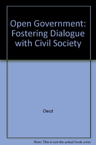 Open Government: Fostering Dialogue with Civil Society: Oecd