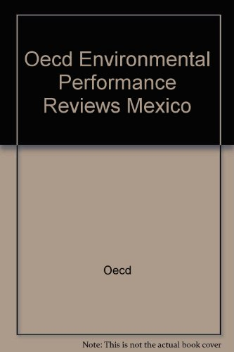 Oecd Environmental Performance Reviews: Mexico: Organisation for Economic Co-Operation and ...