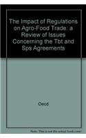 9789264105409: The Impact of Regulations on Agro-Food Trade: The Technical Barriers to Trade Ans Sanitary and Phytosanitary Measures Sps Agreements