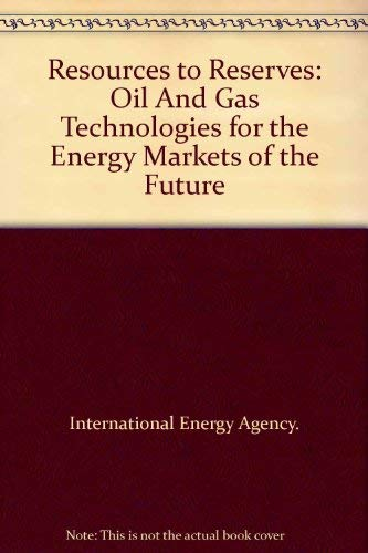 Resources to Reserves: Oil And Gas Technologies for the Energy Markets of the Future: International...