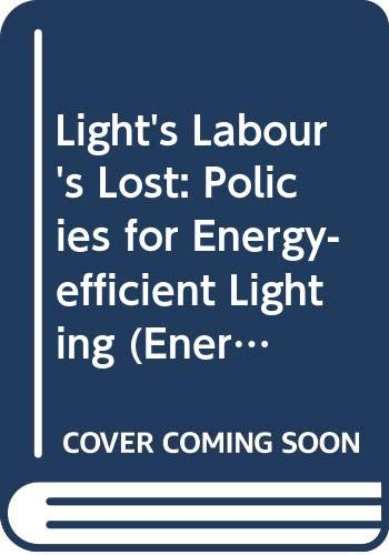 9789264109513: Light's Labour's Lost: Policies for Energy-efficient Lighting (Energy Efficiency Policy Profiles)