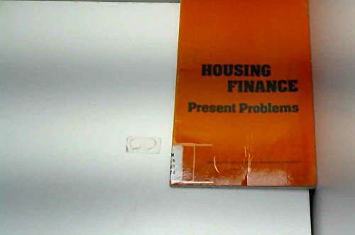 Housing Finance: Present Problems.: Committee on Financial Markets