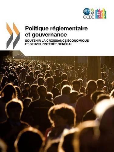 Politique Reglementaire Et Gouvernance: Soutenir La Croissance Economique Et Servir L'Interet ...