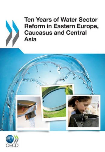 Ten Years of Water Sector Reform in Eastern Europe, Caucasus and Central Asia: OECD Organisation ...