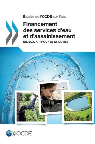 Etudes de LOcde Sur LEau Financement Des Services DEau Et DAssainissement: Enjeux, Approches Et ...