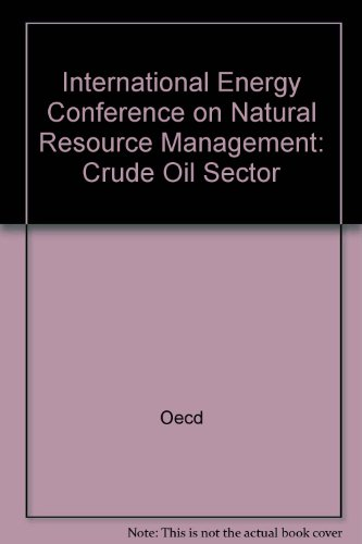 9789264139244: International Energy Conference on Natural Resource Management--Crude Oil Sector: Proceedings, Moscow, 23-25 November 1992