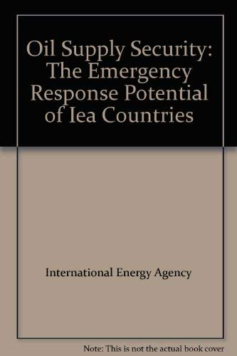 Oil supply security : the emergency response potential of IEA countries: International Energy ...