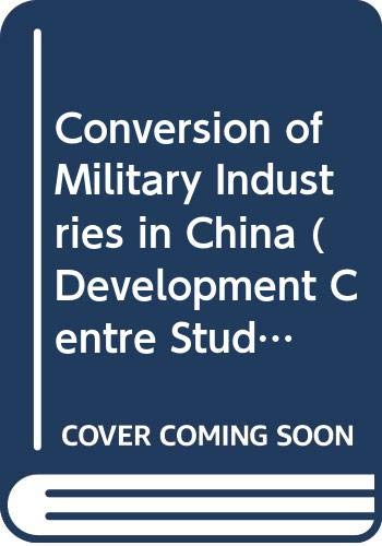 Conversion of Military Industries in China (Development: Organization for Economic
