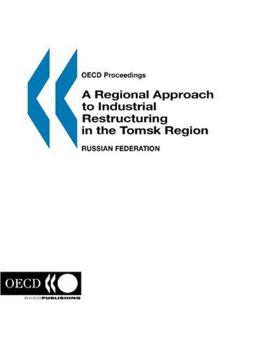 OECD Proceedings A Regional Approach to Industrial Restructuring in the Tomsk Region, Russian ...