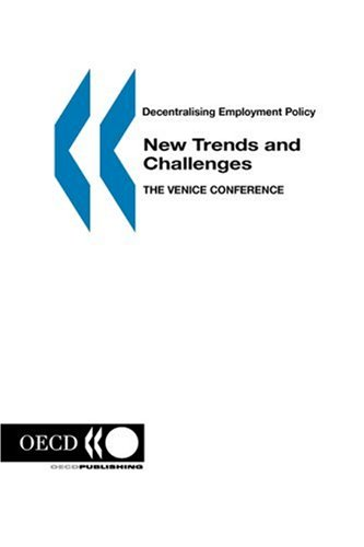 OECD Proceedings Decentralising Employment Policy: New Trends and Challenges: The Venice Conference...