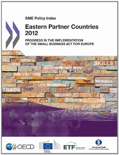 SME Policy Index: Eastern Partner Countries 2012: Progress in the Implementation of the Small ...