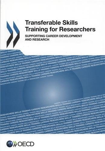 Transferable Skills Training for Researchers: Supporting Career Development and Research: OECD ...