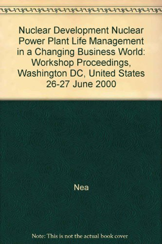 9789264184299: Nuclear Development Nuclear Power Plant Life Management in a Changing Business World: Workshop Proceedings, Washington DC, United States 26-27 June 2000