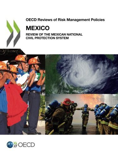 Oecd Reviews of Risk Management Policies: Mexico 2013: Review of the Mexican National Civil ...