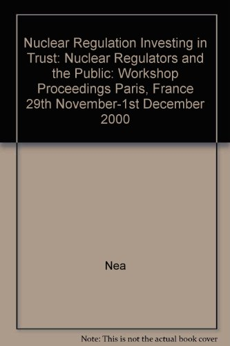 9789264193147: Nuclear Regulation Investing in Trust: Nuclear Regulators and the Public: Workshop Proceedings Paris, France 29th November-1st December 2000