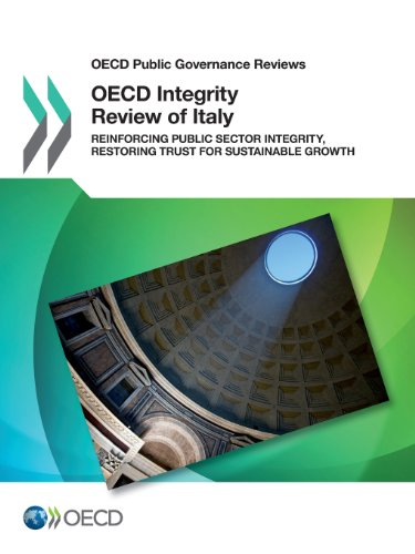 OECD Integrity Review of Italy: Reinforcing Public Sector Integrity, Restoring Trust for ...