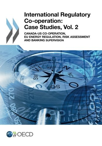 9789264200494: International Regulatory Co-Operation: Case Studies, Vol. 2: Canada-Us Co-Operation, Eu Energy Regulation, Risk Assessment and Banking Supervision