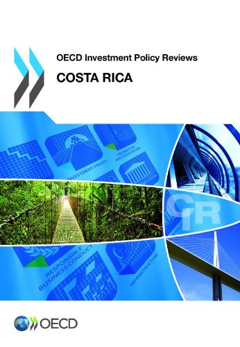OECD Investment Policy Reviews: Costa Rica 2013: OECD Organisation for Economic Co-operation and ...