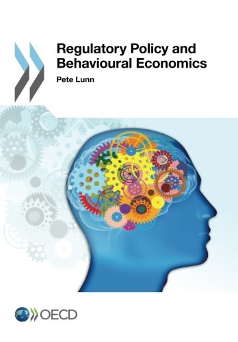 Regulatory Policy and Behavioural Economics: OECD Organisation for Economic Co-operation and ...