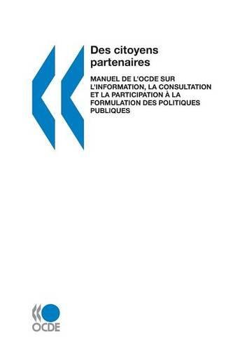 9789264295407: Des Citoyens Partenaires: Manuel de L'Ocde Sur L'Information, La Consultation Et La Participation a la Formulation Des Politiques Publiques (French Edition)