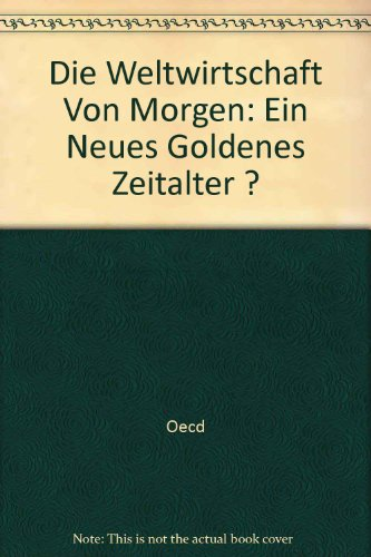 Die Weltwirtschaft von morgen. Ein neues goldenes Zeitalter?,: OECD (Hrsg.)