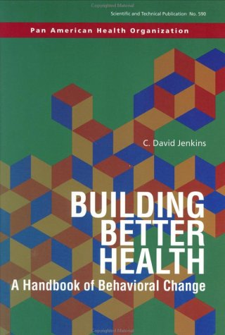 Building Better Health: A Handbook of Behavioral Change (PAHO Scientific Publications): Jenkins, ...
