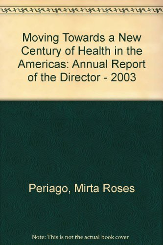 Moving Towards a New Century of Health in the Americas: Annual Report of the Director - 2003: ...