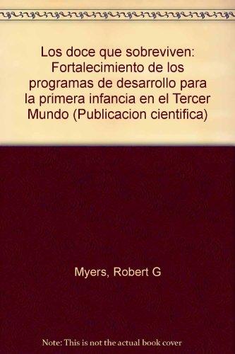 9789275315453: Los doce que sobreviven: Fortalecimiento de los programas de desarrollo para la primera infancia en el Tercer Mundo (Publicación científica) (Spanish Edition)