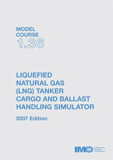 9789280114843: Model Course 1.36: Liquefied Natural Gas (LNG) Tanker Cargo and Ballast Handling Simulator