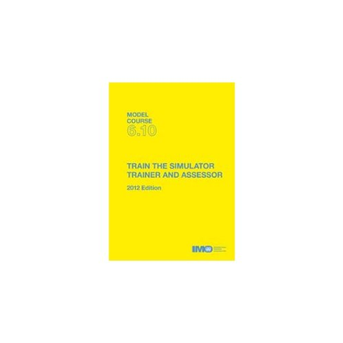 9789280115598: Train the Simulator Trainer and Assessor 2012: Model Course 6.10 (IMO model course)