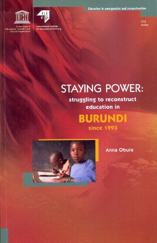 Staying Power: Struggling to Reconstruct Education in Burundi Since 1993: Obura, Anna