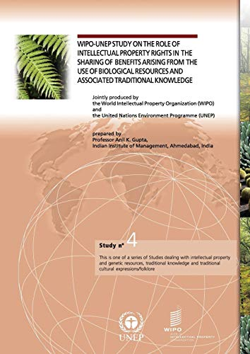 9789280510119: WIPO-UNEP Study on the Role of Intellectual Property Rights in the Sharing of Benefits arising from the Use of Biological Resources and Associated Traditional Knowledge - Study no. 4