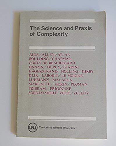 9789280805604: The Science and Praxis of Complexity: Contributions to the Symposium Held at Montpellier, France, May 9-11, 1984