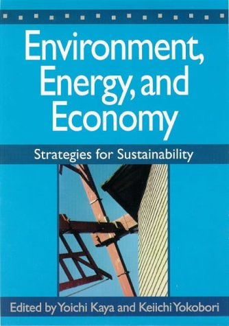 Environment, Energy, and Economy: Strategies for Sustainable: Kaya, Yoichi and