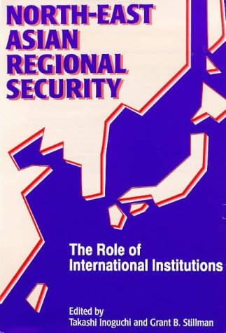 9789280809541: North-East Asian Regional Security: The Role of International Institutions