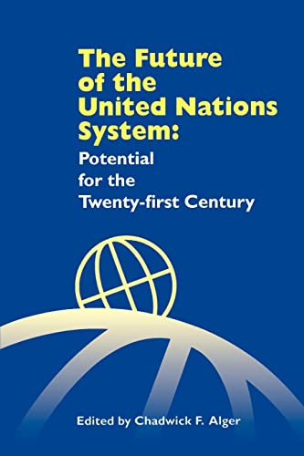 The Future of the United Nations System: Potential for the Twenty-First Century: International ...