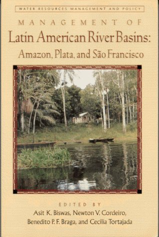 Management of Latin American River Basins: Amazon, Plata, and Sao Francisco (Water Resources ...