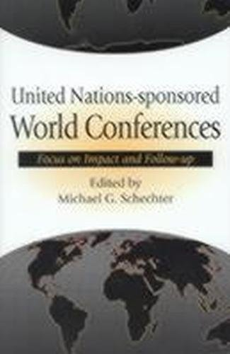 United Nations-Sponsored World Conferences: Focus on Impact and Follow-up.: Schechter, Michael G.