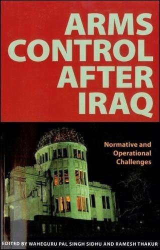 Arms Control After Iraq: Normative and Operational Challenges (Paperback): Waheguru Pal Singh Sidhu