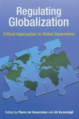 Regulating Globalization: Critical Approaches to Global Governance: De Senarclens, P