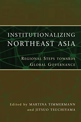 9789280811568: Institutionalizing Northeast Asia: Regional Steps towards Global Governance
