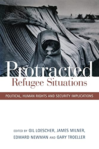 Protracted Refugee Situations: Political, Human Rights and Security Implications.: Loescher, Gil (...