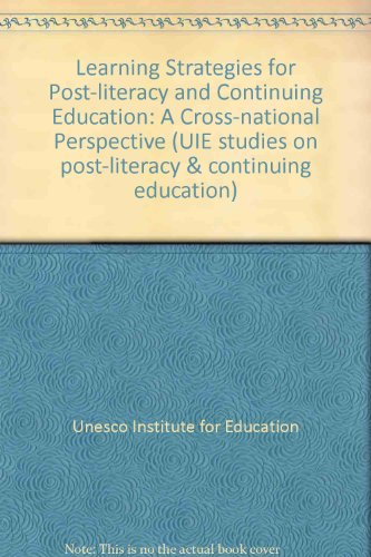 Learning Strategies for Post-literacy and Continuing Education: A Cross-National Perspective (UIE ...